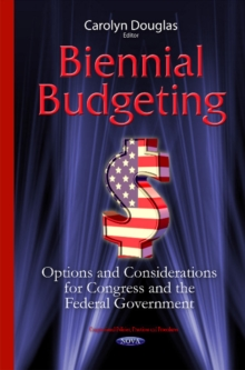 Biennial Budgeting : Options & Considerations for Congress & the Federal Government, Hardback Book
