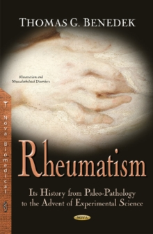 Rheumatism : Its History from Paleo-Pathology to the Advent of Experimental Science, Hardback Book