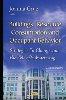 Buildings, Resource Consumption & Occupant Behavior : Strategies for Change & the Role of Submetering, Hardback Book