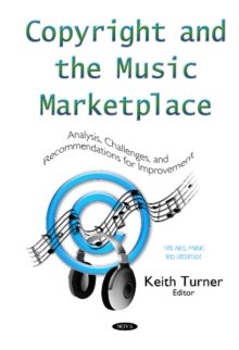 Copyright & the Music Marketplace : Analysis, Challenges & Recommendations for Improvement Series, Hardback Book