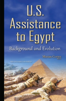 U.S. Assistance to Egypt : Background & Evolution, Hardback Book