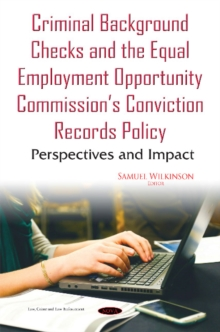 Criminal Background Checks & the Equal Employment Opportunity Commissions Conviction Records Policy : Perspectives & Impact, Hardback Book