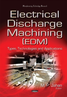 Electrical Discharge Machining (EDM) : Types, Technologies & Applications, Hardback Book