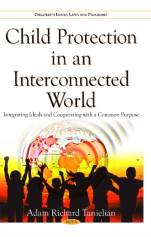 Child Protection in an Interconnected World : Integrating Ideals & Cooperating with a Common Purpose, Hardback Book