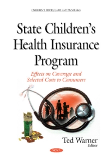 State Childrens Health Insurance Program : Effects on Coverage & Selected Costs to Consumers, Hardback Book