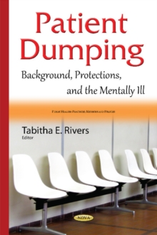 Patient Dumping : Background, Protections, & the Mentally Ill, Hardback Book
