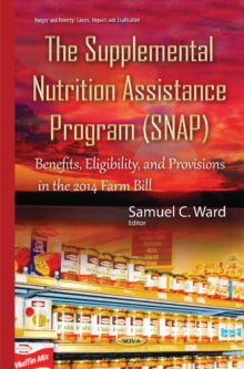 Supplemental Nutrition Assistance Program (SNAP) : Benefits, Eligibility, & Provisions in the 2014 Farm Bill, Hardback Book