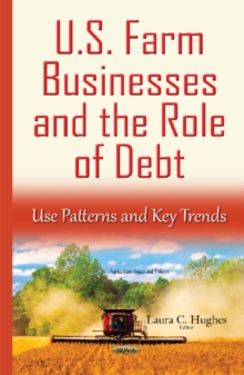 U.S. Farm Businesses & the Role of Debt : Use Patterns & Key Trends, Hardback Book