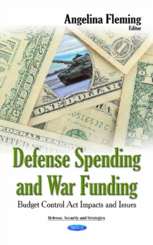Defense Spending & War Funding : Budget Control Act Impacts & Issues, Hardback Book