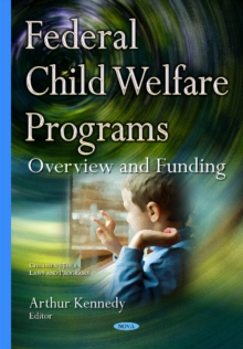 Federal Child Welfare Programs : Overview & Funding, Hardback Book