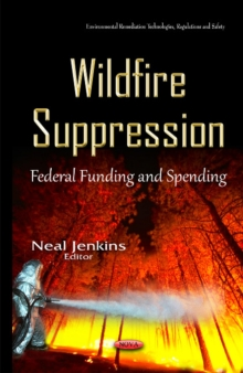 Wildfire Suppression : Federal Funding & Spending, Hardback Book