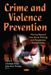 Crime & Violence Prevention : Moving Beyond Hot-Stove Policing & Perpetrator Rehabilitation, Hardback Book