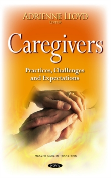 Caregivers : Practices, Challenges & Expectations, Hardback Book
