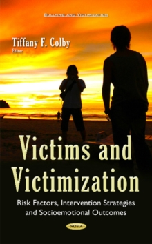 Victims & Victimization : Risk Factors, Intervention Strategies & Socioemotional Outcomes, Hardback Book