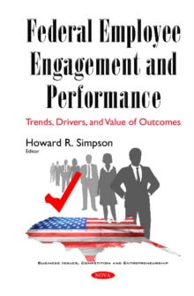 Federal Employee Engagement & Performance : Trends, Drivers & Value of Outcomes, Hardback Book