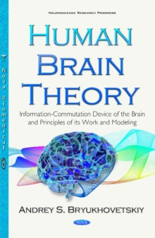 Human Brain Theory : Information-Commutation Device of the Brain & Principles of its Work & Modeling, Hardback Book