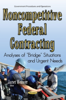 Noncompetitive Federal Contracting : Analyses of ''Bridge'' Situations & Urgent Needs, Paperback / softback Book