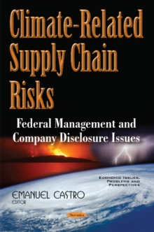 Climate-Related Supply Chain Risks : Federal Management & Company Disclosure Issues, Paperback / softback Book