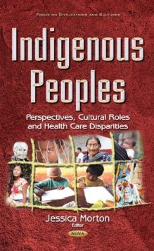 Indigenous Peoples : Perspectives, Cultural Roles & Health Care Disparities, Hardback Book