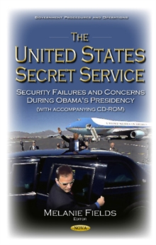 United States Secret Service : Security Failures & Concerns During Obama's Presidency, Hardback Book