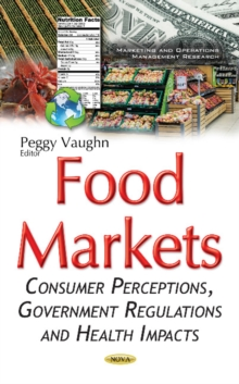 Food Markets : Consumer Perceptions, Government Regulations & Health Impacts, Hardback Book