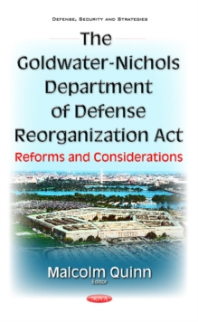 Goldwater-Nichols Department of Defense Reorganization Act : Reforms & Considerations, Hardback Book