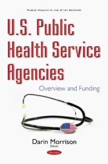 U.S. Public Health Service Agencies : Overview & Funding, Paperback / softback Book