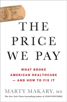 The Price We Pay : What Broke American Health Care--and How to Fix It, Hardback Book
