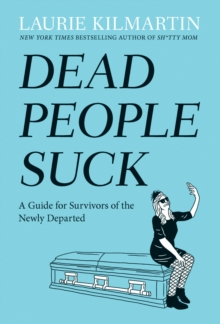Dead People Suck : A Guide for Survivors of the Newly Departed, Hardback Book