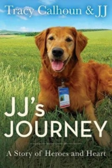 JJ's Journey : The Unbelievable Life of JJ, the Therapy Dog, Hardback Book