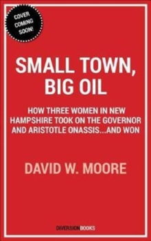 Small Town, Big Oil : The Untold Story of the Women Who Took on the Richest Man in the World-And Won, Paperback / softback Book