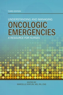 Understanding and Managing Oncologic Emergencies : A Resource for Nurses, Paperback / softback Book