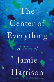 Center of Everything : A Novel, Hardback Book