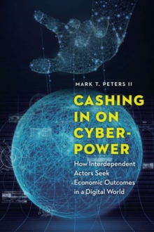 Cashing in on Cyberpower : How Interdependent Actors Seek Economic Outcomes in a Digital World, Hardback Book