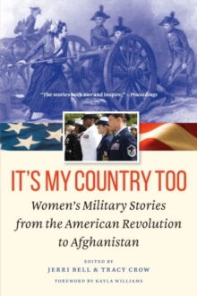 It's My Country Too : Women'S Military Stories from the American Revolution to Afghanistan, Paperback / softback Book
