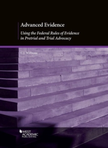 Advanced Evidence : Using the Federal Rules of Evidence in Pretrial and Trial Advocacy, Paperback / softback Book