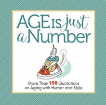 Age Is Just a Number : And Other Lies and Truths We Tell Ourselves about Getting Older, Hardback Book