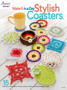 Make It In a Day: Stylish Coasters : 15 Fabulous Coasters Made Using Cotton Worsted-Weight Yarn, Paperback / softback Book