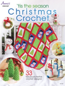 'Tis the Season Christmas Crochet : 33 Fabulously Festive Crochet Designs!, Paperback / softback Book