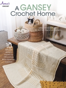 A Gansey Crochet Home : 10 Textured Designs Inspired by 19th-Century British Fishermen Sweaters, Paperback / softback Book
