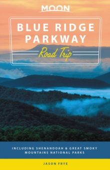 Moon Blue Ridge Parkway Road Trip (Second Edition) : Including Shenandoah & Great Smoky Mountains National Parks, Paperback / softback Book