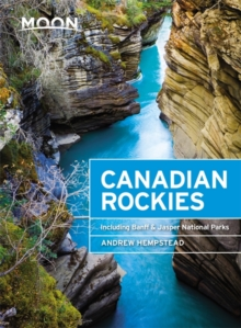 Moon Canadian Rockies (Ninth Edition) : Including Banff & Jasper National Parks, Paperback / softback Book