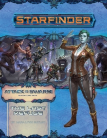 Starfinder Adventure Path: The Last Refuge (Attack of the Swarm 2 of 6), Paperback / softback Book