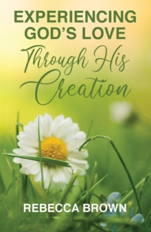 Experiencing God's Love Through His Creation, Paperback / softback Book