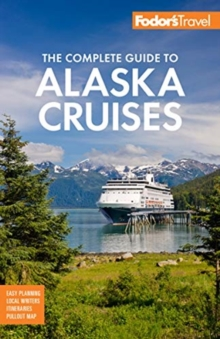 Fodor's The Complete Guide to Alaska Cruises, Paperback / softback Book