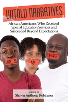 Untold Narratives : African Americans Who Received Special Education Services and Succeeded Beyond Expectations, Paperback Book
