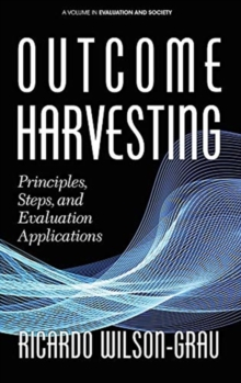 Outcome Harvesting : Principles, Steps, and Evaluation Applications, Hardback Book