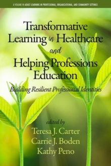 Transformative Learning in Healthcare and Helping Professions Education : Building Resilient Professional Identities, Paperback / softback Book