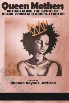 Queen Mothers : Articulating the Spirit of Black Women Teacher-Leaders, Paperback / softback Book