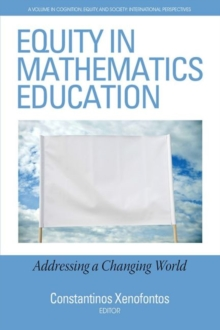 Equity in Mathematics Education : Addressing a Changing World, Paperback / softback Book